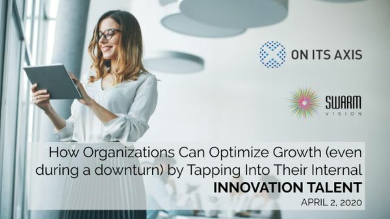"""How Organizations Can Optimize Growth (even during a downturn) by Tapping Into Their Internal """"Innovation Talent"""""""